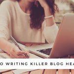 Tips on Writing Killer Blog Headlines